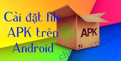 Thủ thuật cài đặt trò chơi ứng dụng qua file APK