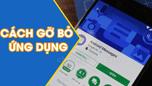 Cách Xóa/Gỡ ứng dụng trên Android & Iphone, Ipad
